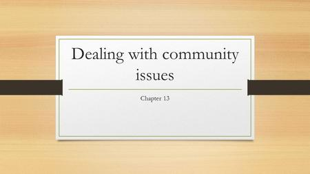 Dealing with community issues Chapter 13. Lesson 1: How a Community handles issues Policies: course of action that a group takes to address an issue Public.