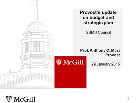 1 Provost's update on budget and strategic plan SSMU Council Prof. Anthony C. Masi Provost 29 January 2015.