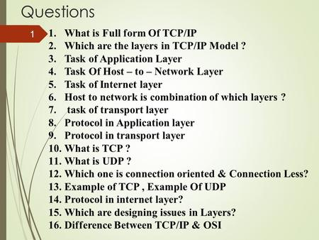 Questions 1.What is Full form Of TCP/IP 2.Which are the layers in TCP/IP Model ? 3.Task of Application Layer 4.Task Of Host – to – Network Layer 5.Task.