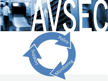 AVSECPage 1 Policy Monitoring Support. AVSECPage 2 As the global forum for cooperation among its Member States and with the world aviation community,