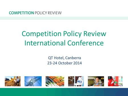 Competition Policy Review International Conference QT Hotel, Canberra 23-24 October 2014.