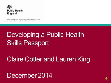 Developing a Public Health Skills Passport Claire Cotter and Lauren King December 2014.