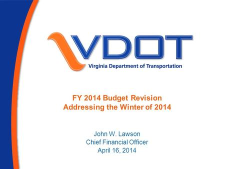 FY 2014 Budget Revision Addressing the Winter of 2014 John W. Lawson Chief Financial Officer April 16, 2014.