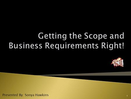 1 Presented By: Sonya Hawkins.  Discuss Scope  Discuss Requirements 2.