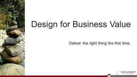 Design for Business Value Deliver the right thing the first time.