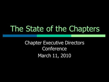 The State of the Chapters Chapter Executive Directors Conference March 11, 2010.