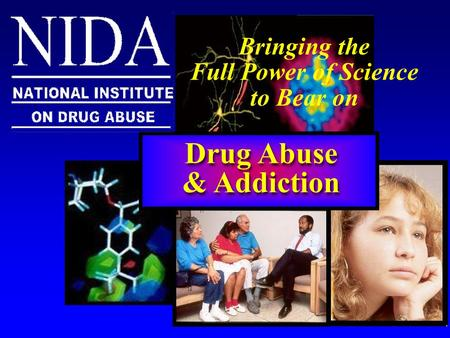 Bringing the Full Power of Science to Bear on Drug Abuse & Addiction Drug Abuse & Addiction.