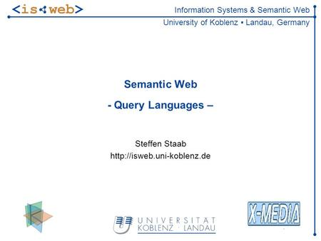 Information Systems & Semantic Web University of Koblenz ▪ Landau, Germany Semantic Web - Query Languages – Steffen Staab