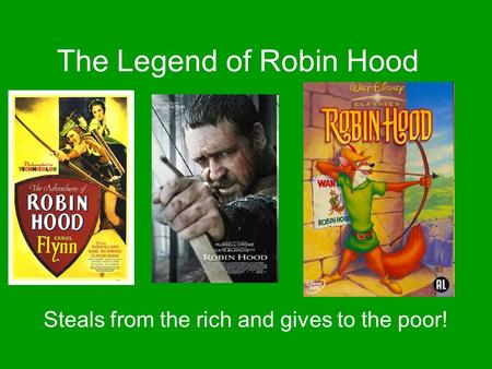 The Legend of Robin Hood Steals from the rich and gives to the poor!