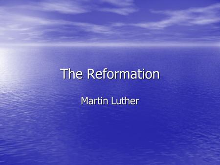 The Reformation Martin Luther.