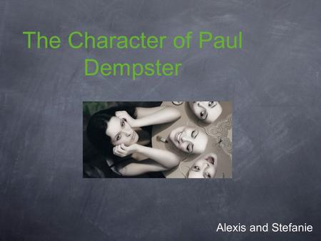 The Character of Paul Dempster Alexis and Stefanie.