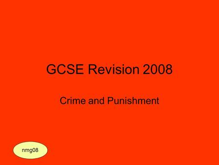 GCSE Revision 2008 Crime and Punishment nmg08. Paper One – Possible topics Saxon and Norman Justice  How did the Saxons prevent crime?  How did they.