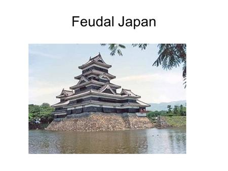 Feudal Japan. Geography Geographic Features of Japan 4 main islands- Kyushu, Shikoku, Honshu and Hokkaido. Volcanic islands that are hilly and rocky.