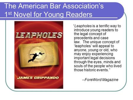 "The American Bar Association's 1 st Novel for Young Readers ""Leapholes is a terrific way to introduce young readers to the legal concept of precedents."