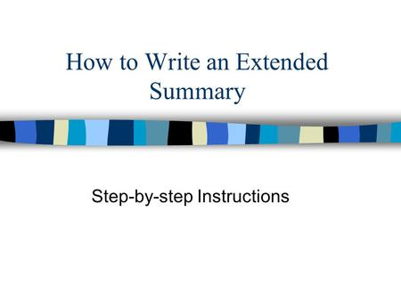 How to Write an Extended Summary Step-by-step Instructions.