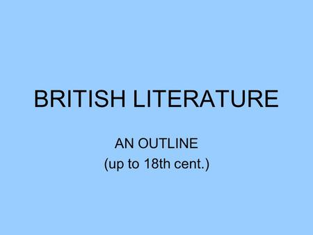 BRITISH LITERATURE AN OUTLINE (up to 18th cent.).