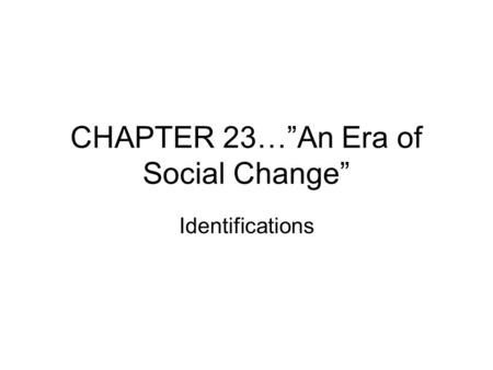 "CHAPTER 23…""An Era of Social Change"""