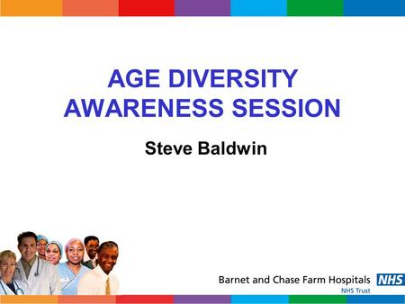 AGE DIVERSITY AWARENESS SESSION Steve Baldwin. Ever been too young? Are you now too old? Ageism matters Age discrimination in the workplace is illegal.