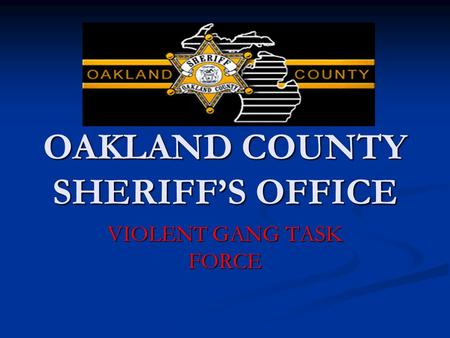 OAKLAND COUNTY SHERIFF'S OFFICE VIOLENT GANG TASK FORCE.