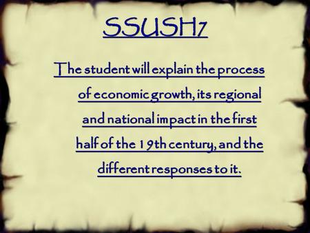SSUSH7 The student will explain the process of economic growth, its regional and national impact in the first half of the 19th century, and the different.