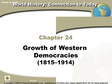 Chapter 24, Section Chapter 24 Growth of Western Democracies (1815–1914) Copyright © 2003 by Pearson Education, Inc., publishing as Prentice Hall, Upper.