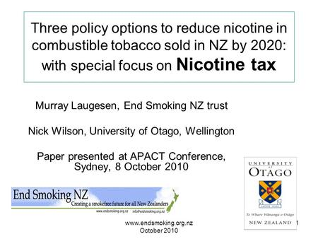 Www.endsmoking.org.nz October 2010 1 Three policy options to reduce nicotine in combustible tobacco sold in NZ by 2020: with special focus on Nicotine.
