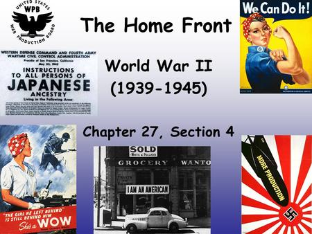 The Home Front World War II (1939-1945) Chapter 27, Section 4.