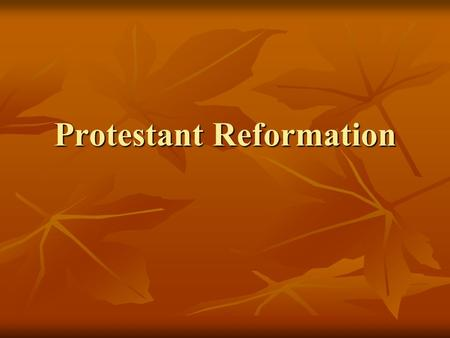 Protestant Reformation. Guided Question What were the major causes of the Protestant Reformation? What were the major causes of the Protestant Reformation?