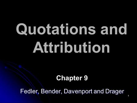 1 Quotations and Attribution Chapter 9 Fedler, Bender, Davenport and Drager.