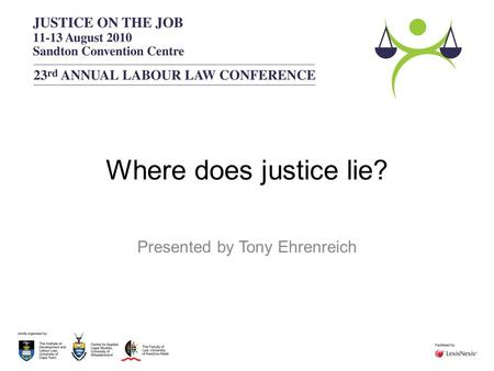 Where does justice lie? Presented by Tony Ehrenreich.