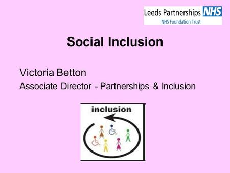 Social Inclusion Victoria Betton Associate Director - Partnerships & Inclusion.