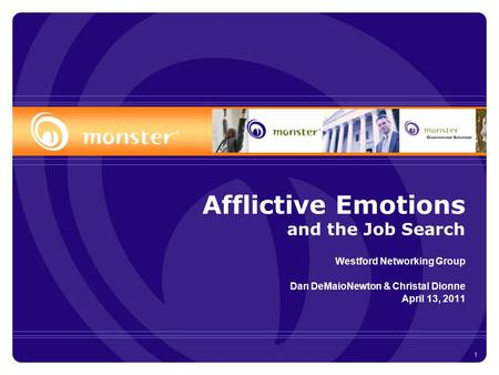 1 Afflictive Emotions and the Job Search Westford Networking Group Dan DeMaioNewton & Christal Dionne April 13, 2011.