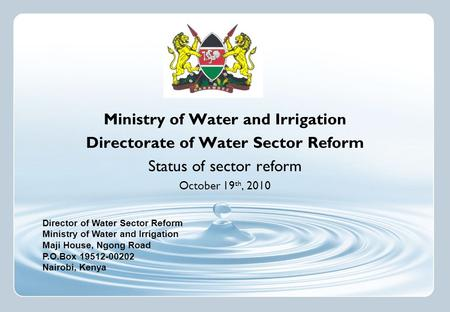 Director of Water Sector Reform Ministry of Water and Irrigation Maji House, Ngong Road P.O.Box 19512-00202 Nairobi, Kenya Ministry of Water and Irrigation.