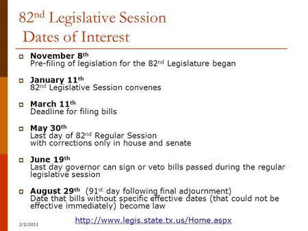 82 nd Legislative Session Dates of Interest  November 8 th Pre-filing of legislation for the 82 nd Legislature began  January 11 th 82 nd Legislative.