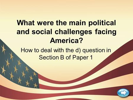 What were the main political and social challenges facing America? How to deal with the d) question in Section B of Paper 1.