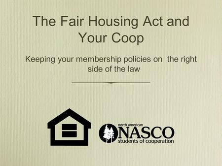 The Fair Housing Act and Your Coop Keeping your membership policies on the right side of the law.