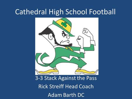 Cathedral High School Football 3-3 Stack Against the Pass Rick Streiff Head Coach Adam Barth DC.