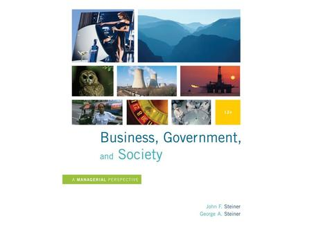 The Study of Business, Government, and Society Chapter 1 This chapter provides an overview of the business-government- society field of study by:  Defining.