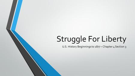 Struggle For Liberty U.S. History Beginnings to 1877 – Chapter 4 Section 3.