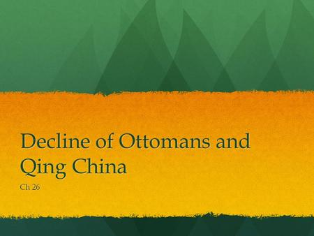 Decline of Ottomans and Qing China Ch 26. I. Introduction China China Declined and reemerged… and declined again Declined and reemerged… and declined.