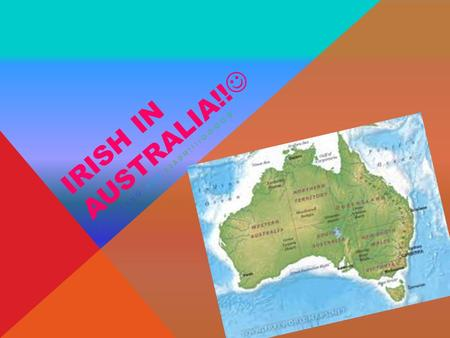 IRISH IN AUSTRALIA!! BY SARAH AND LIADH!!!!. FAMOUS IRISH AUSTRALIANS Tadhg Kennelly was born in Kerry and played Gaelic football for Kerry. He moved.