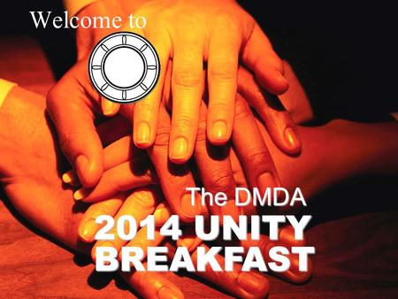 Welcome to 2014 UNITY BREAKFAST The DMDA. Welcome to the 21 th Annual Unity Breakfast.