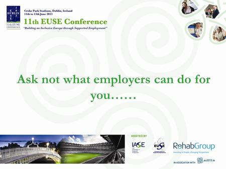Ask not what employers can do for you……. Presenters Ms. Grainne Berrill Project Coordinator WALK PEER Programme (Louth) Ms. Carol Owen Walkways Coordinator.