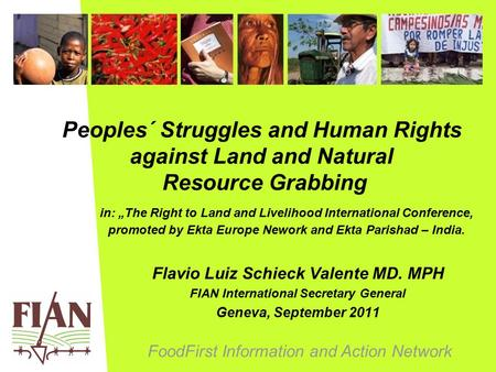 "FoodFirst Information and Action Network Peoples´ Struggles and Human Rights against Land and Natural Resource Grabbing in: ""The Right to Land and Livelihood."