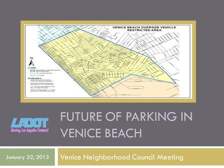 FUTURE OF PARKING IN VENICE BEACH Venice Neighborhood Council Meeting January 22, 2013.