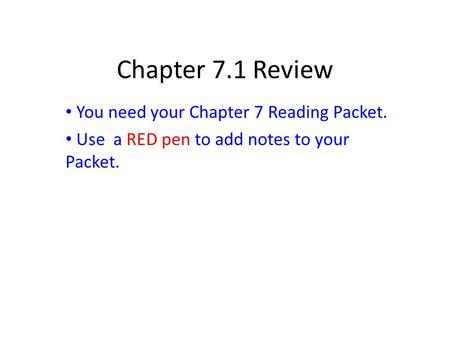 Chapter 7.1 Review You need your Chapter 7 Reading Packet. Use a RED pen to add notes to your Packet.