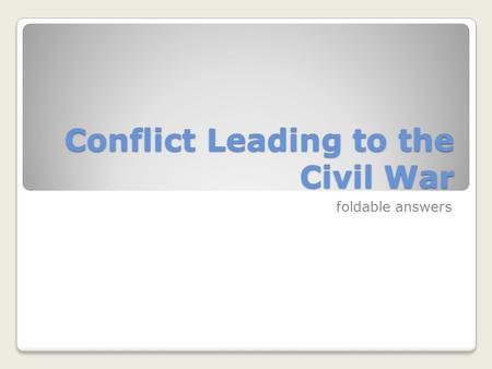 Conflict Leading to the Civil War foldable answers.