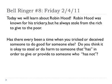 Bell Ringer #8: Friday 2/4/11 Today we will learn about Robin Hood! Robin Hood was known for his trickery, but he always stole from the rich to give to.