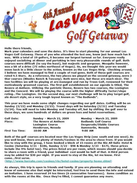 Hello there friends, Mark your calendars and save the dates. It's time to start planning for our annual Las Vegas Golf Getaway. Those of you who attended.