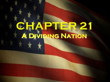 Chapter 21 A Dividing Nation.